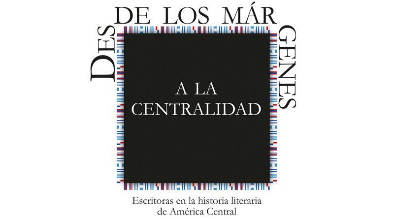 Portada del libro De los Márgenes a la Centralidad: Escritoras en la Historia Literaria de América Central
